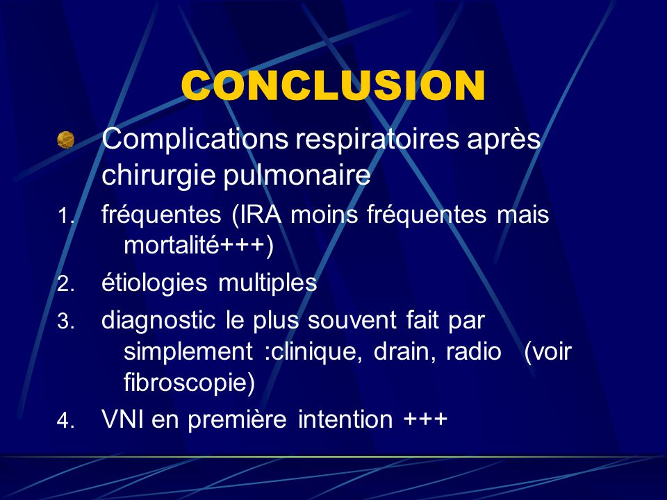 CONCLUSION Complications respiratoires après chirurgie pulmonaire 1. fréquentes (IRA moins fréquentes mais mortalité+++) 2. étiologies multiples 3. di