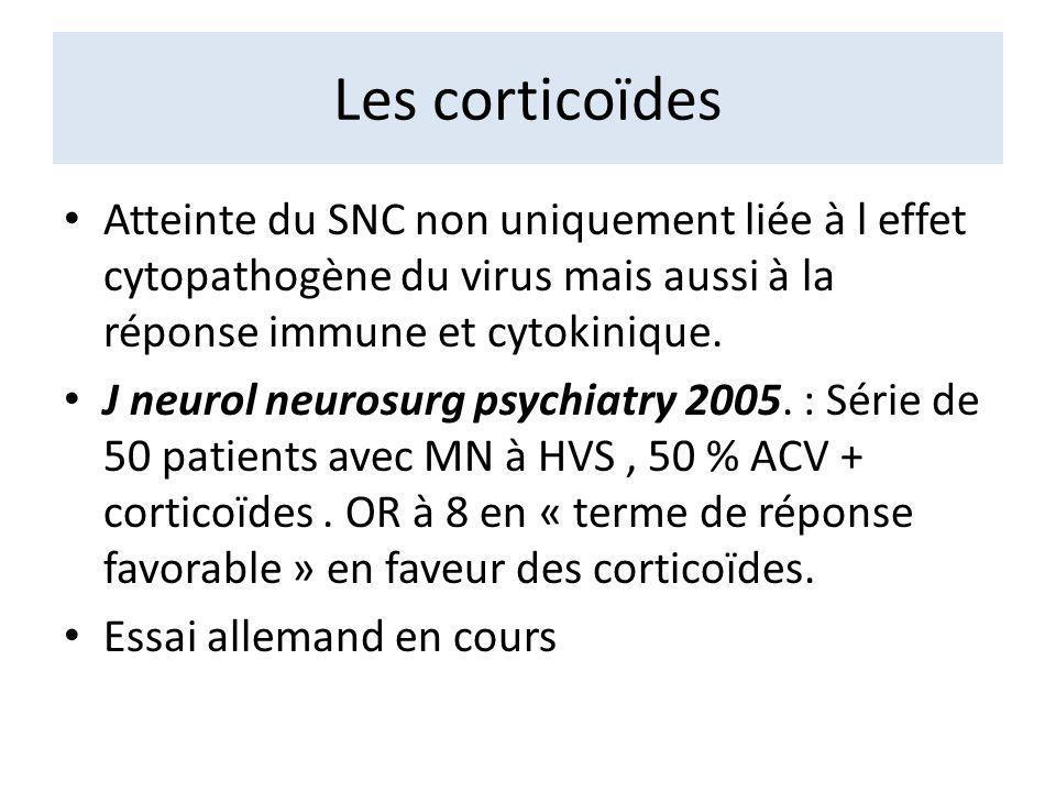 Les corticoïdes Atteinte du SNC non uniquement liée à l effet cytopathogène du virus mais aussi à la réponse immune et cytokinique. J neurol neurosurg