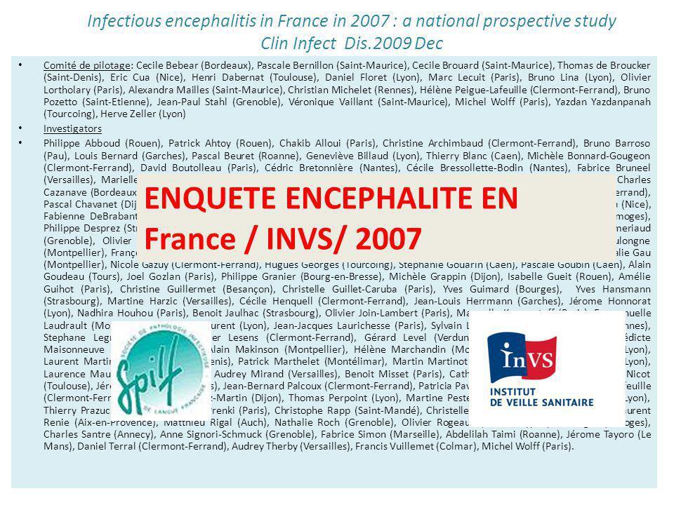 Infectious encephalitis in France in 2007 : a national prospective study Clin Infect Dis.2009 Dec Comité de pilotage: Cecile Bebear (Bordeaux), Pascal