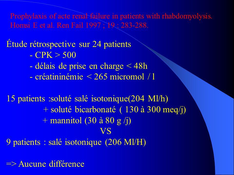 Étude rétrospective sur 24 patients - CPK > 500 - délais de prise en charge < 48h - créatininémie < 265 micromol / l 15 patients :soluté salé isotoniq
