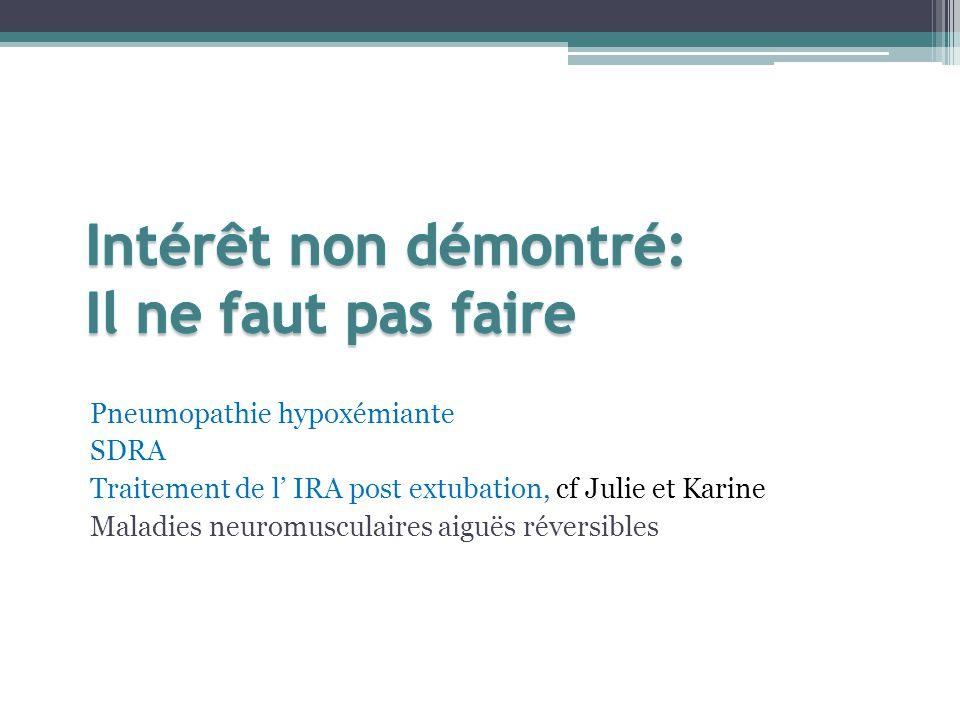 Pneumopathie hypoxémiante SDRA Traitement de l IRA post extubation, cf Julie et Karine Maladies neuromusculaires aiguës réversibles