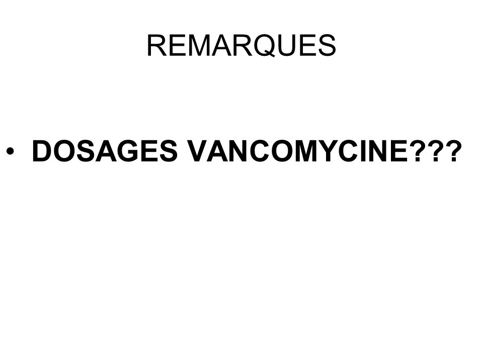 REMARQUES DOSAGES VANCOMYCINE???