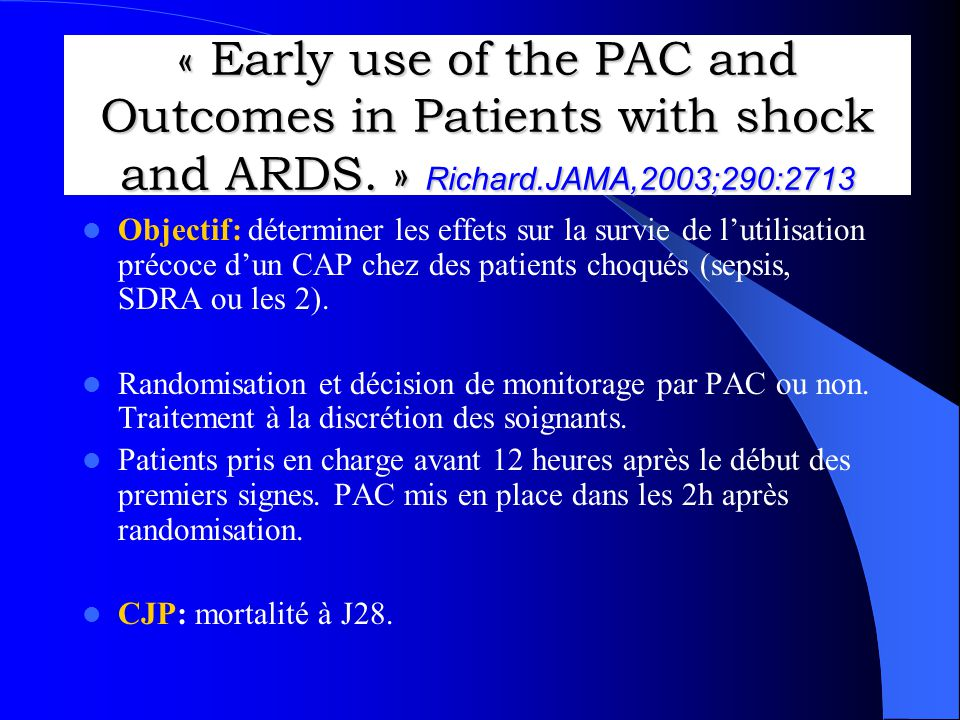 « Early use of the PAC and Outcomes in Patients with shock and ARDS. » Richard.JAMA,2003;290:2713 Objectif: déterminer les effets sur la survie de lut