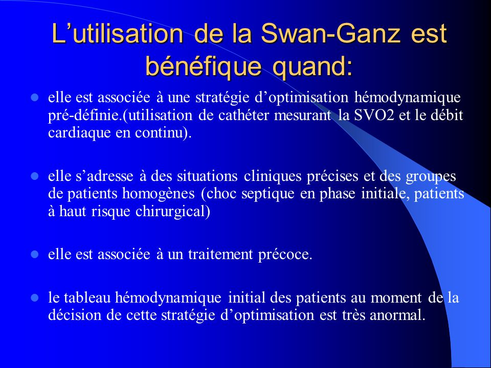 Lutilisation de la Swan-Ganz est bénéfique quand: elle est associée à une stratégie doptimisation hémodynamique pré-définie.(utilisation de cathéter m