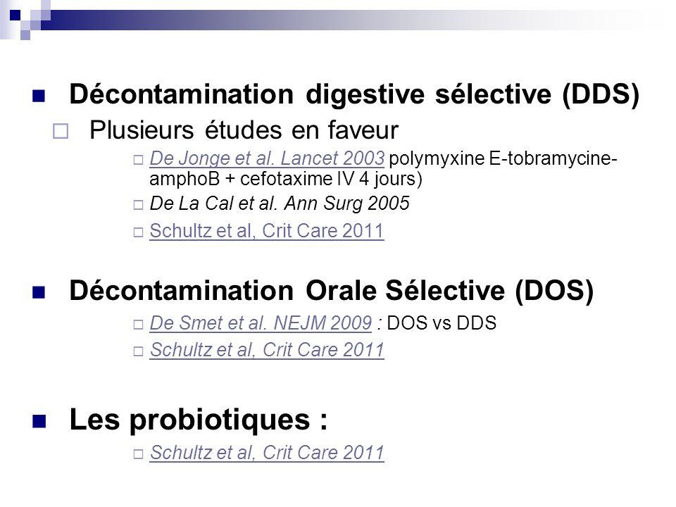 Décontamination digestive sélective (DDS) Plusieurs études en faveur De Jonge et al. Lancet 2003 polymyxine E-tobramycine- amphoB + cefotaxime IV 4 jo