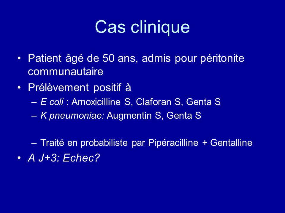 Cas clinique Patient âgé de 50 ans, admis pour péritonite communautaire Prélèvement positif à –E coli : Amoxicilline S, Claforan S, Genta S –K pneumon