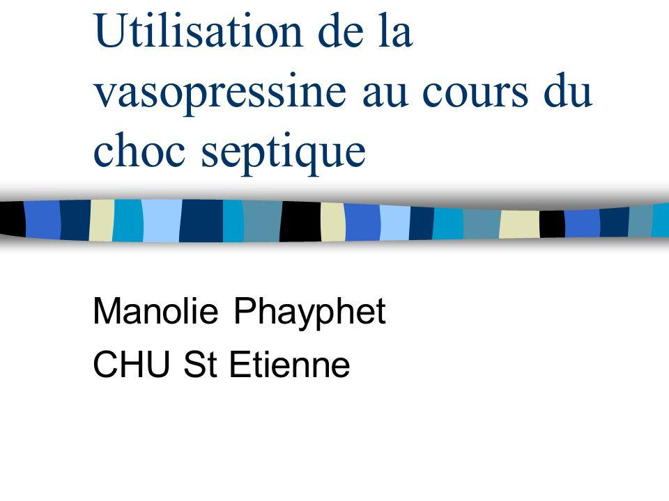 Utilisation de la vasopressine au cours du choc septique Manolie Phayphet CHU St Etienne