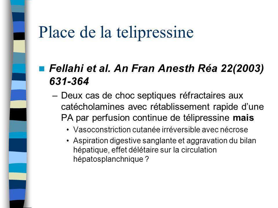 Place de la telipressine Fellahi et al. An Fran Anesth Réa 22(2003) 631-364 –Deux cas de choc septiques réfractaires aux catécholamines avec rétabliss