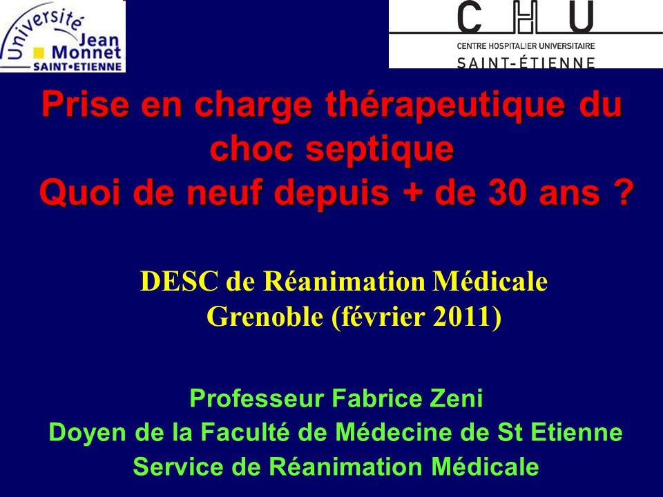 Prise en charge thérapeutique du choc septique Quoi de neuf depuis + de 30 ans ? Professeur Fabrice Zeni Doyen de la Faculté de Médecine de St Etienne