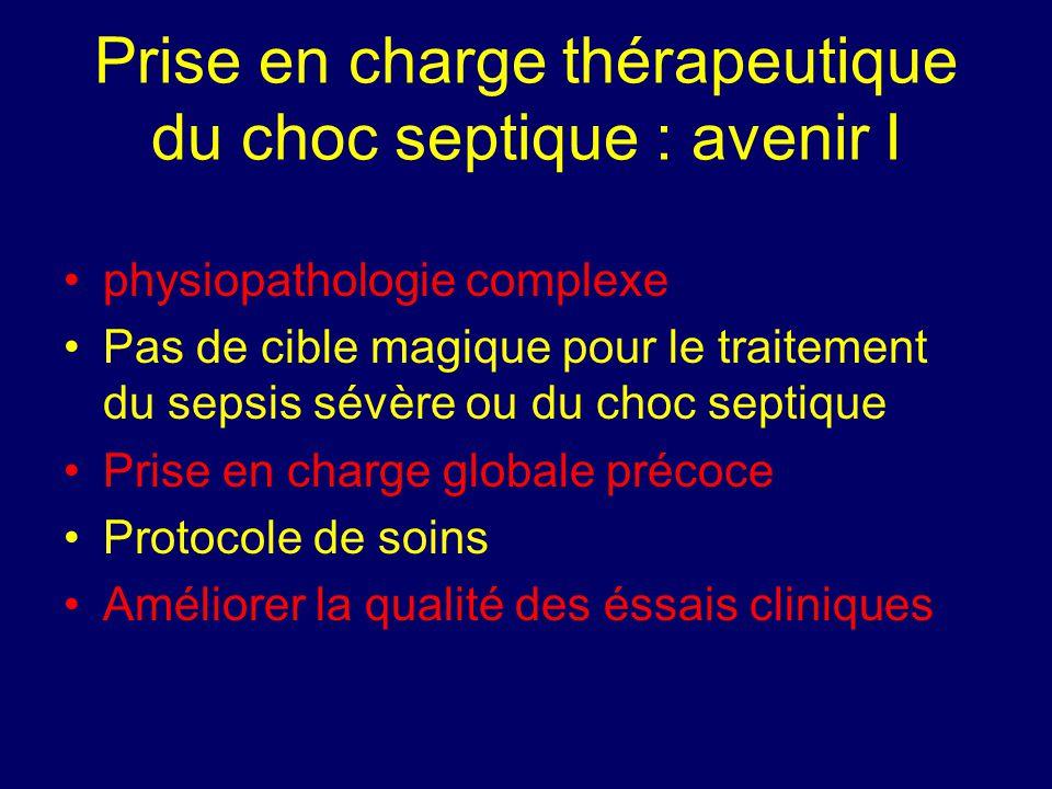 physiopathologie complexe Pas de cible magique pour le traitement du sepsis sévère ou du choc septique Prise en charge globale précoce Protocole de so