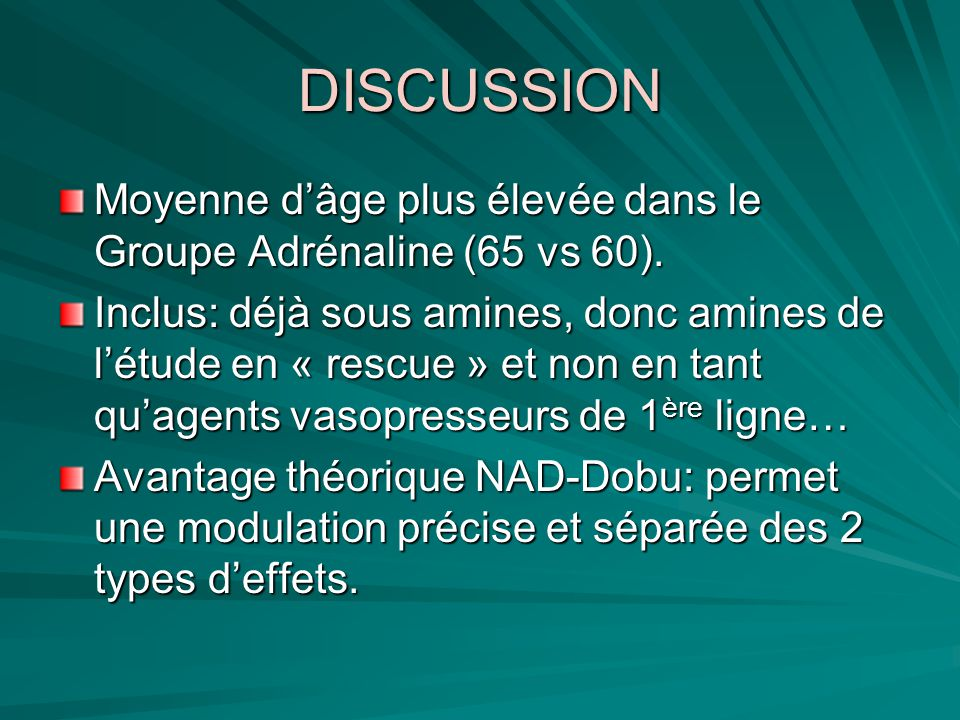 DISCUSSION Moyenne dâge plus élevée dans le Groupe Adrénaline (65 vs 60). Inclus: déjà sous amines, donc amines de létude en « rescue » et non en tant