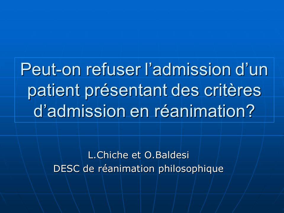 Peut-on refuser ladmission dun patient présentant des critères dadmission en réanimation? L.Chiche et O.Baldesi DESC de réanimation philosophique