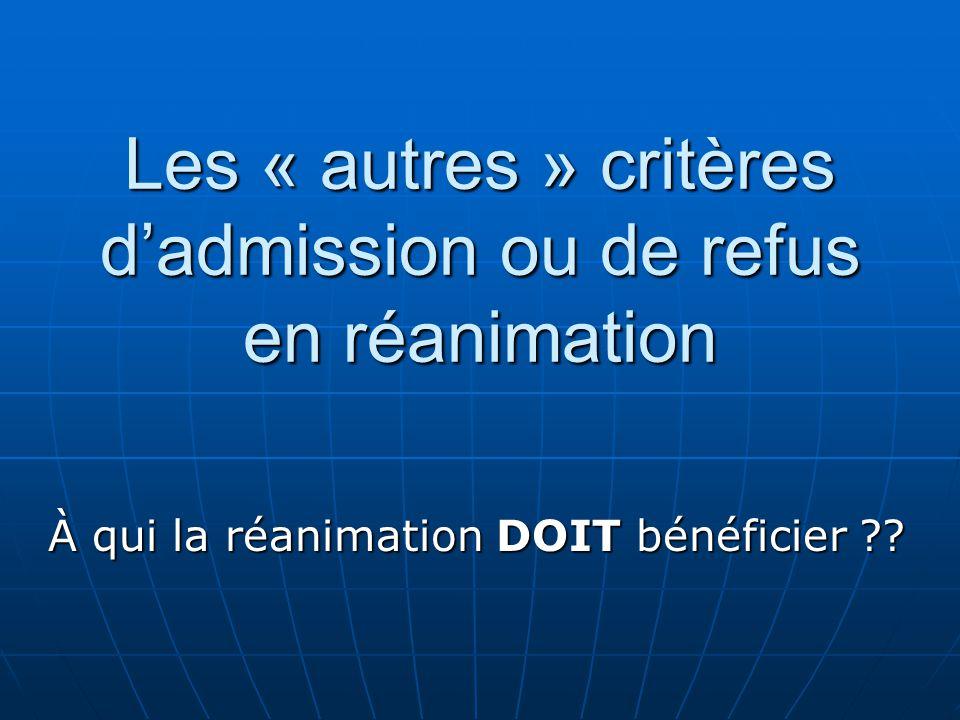 Les « autres » critères dadmission ou de refus en réanimation À qui la réanimation DOIT bénéficier ??