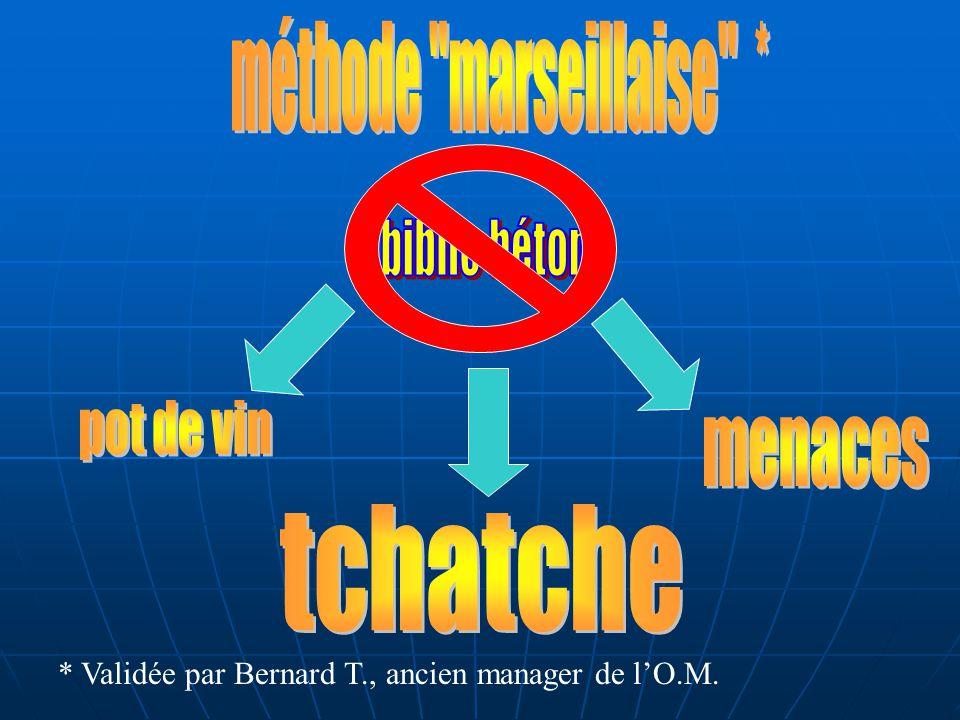 * Validée par Bernard T., ancien manager de lO.M.