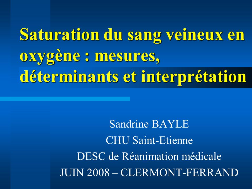 Définition SvO 2 SvO 2 : proportion dHb transportant de loxygène mesurée sur le sang veineux mêlé Reflet de la quantité d O 2 non extraite par les tissus après satisfaction des besoins métaboliques de l organisme Reflet global de loxygénation et de ladéquation TaO 2 /VO 2 Recueil au niveau de lartère pulmonaire Somme de tous les retours veineux de lorganisme (VCS, VCI, sinus coronaire) Disponible en continu
