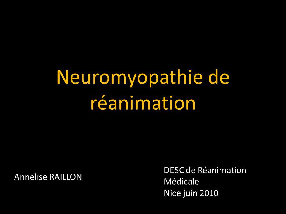 Neuromyopathie de réanimation Annelise RAILLON DESC de Réanimation Médicale Nice juin 2010