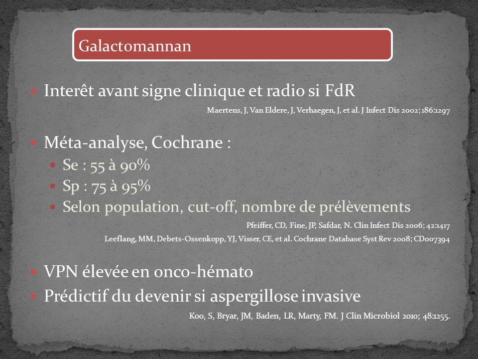 Interêt avant signe clinique et radio si FdR Maertens, J, Van Eldere, J, Verhaegen, J, et al. J Infect Dis 2002; 186:1297 Méta-analyse, Cochrane : Se