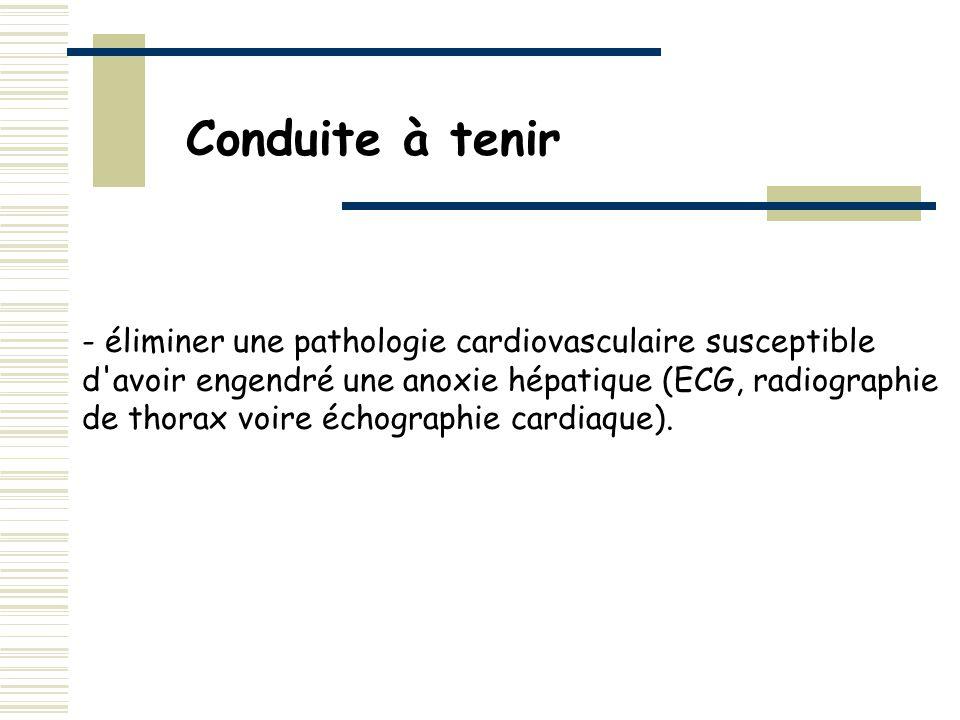 - éliminer une pathologie cardiovasculaire susceptible d'avoir engendré une anoxie hépatique (ECG, radiographie de thorax voire échographie cardiaque)