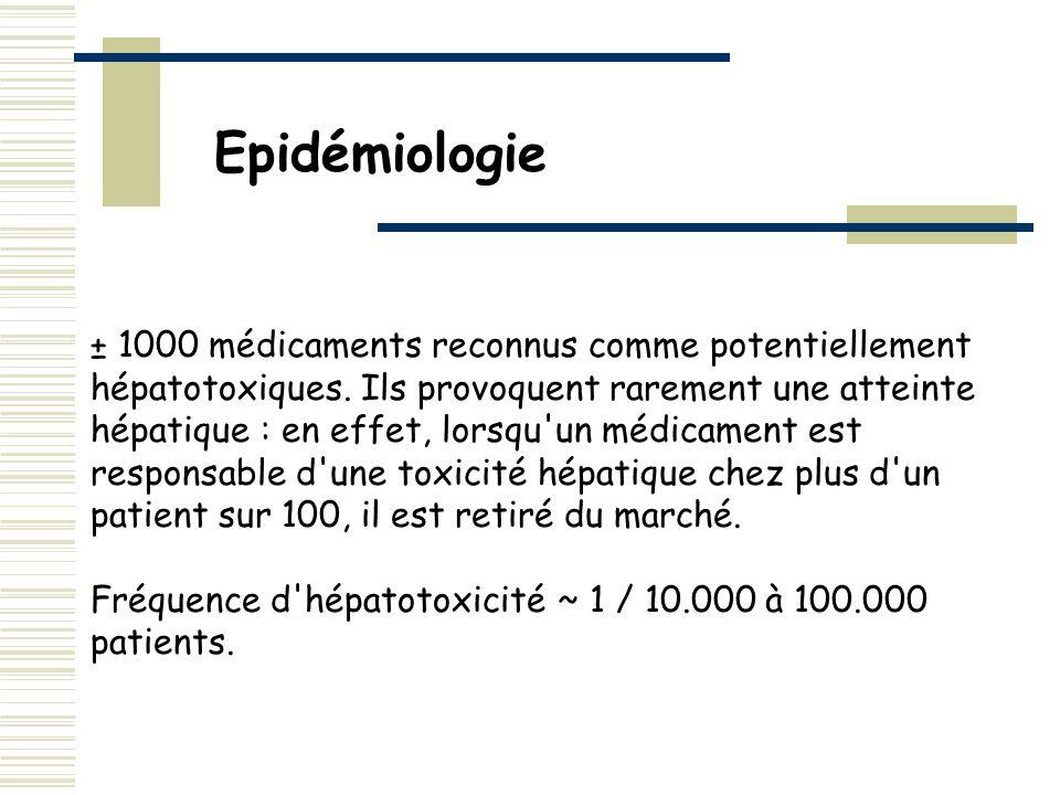 ± 1000 médicaments reconnus comme potentiellement hépatotoxiques. Ils provoquent rarement une atteinte hépatique : en effet, lorsqu'un médicament est