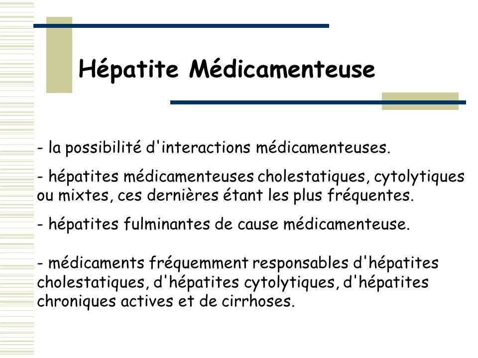 - la possibilité d'interactions médicamenteuses. - hépatites médicamenteuses cholestatiques, cytolytiques ou mixtes, ces dernières étant les plus fréq