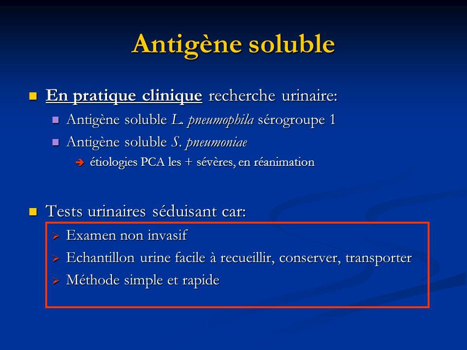 Antigène soluble En pratique clinique recherche urinaire: En pratique clinique recherche urinaire: Antigène soluble L. pneumophila sérogroupe 1 Antigè