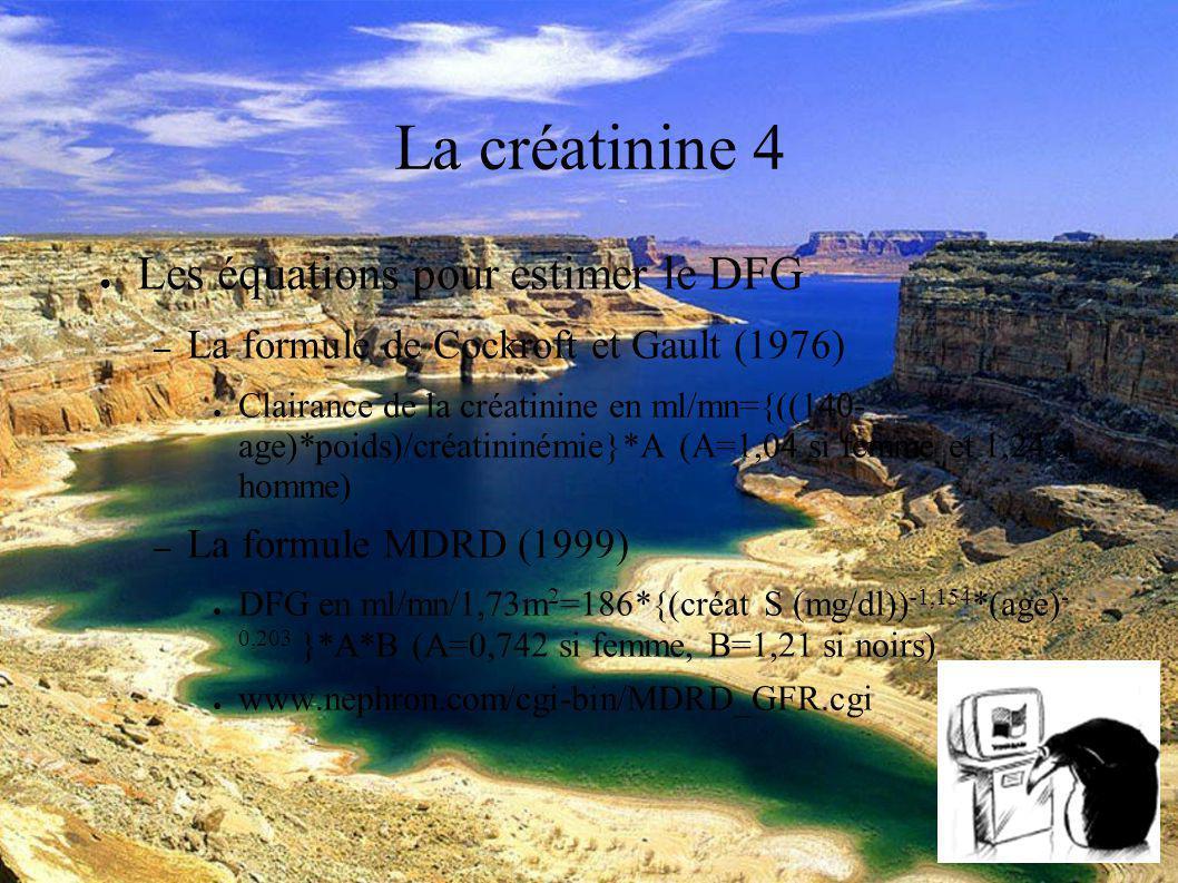 DESC Réanimation médicale Marseille 2004 La créatinine 4 Les équations pour estimer le DFG – La formule de Cockroft et Gault (1976) Clairance de la créatinine en ml/mn={((140- age)*poids)/créatininémie}*A (A=1,04 si femme et 1,24 si homme) – La formule MDRD (1999) DFG en ml/mn/1,73m 2 =186*{(créat S (mg/dl)) -1,154 *(age) - 0,203 }*A*B (A=0,742 si femme, B=1,21 si noirs) www.nephron.com/cgi-bin/MDRD_GFR.cgi