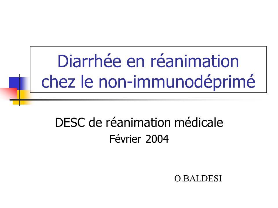 Diarrhée en réanimation chez le non-immunodéprimé DESC de réanimation médicale Février 2004 O.BALDESI