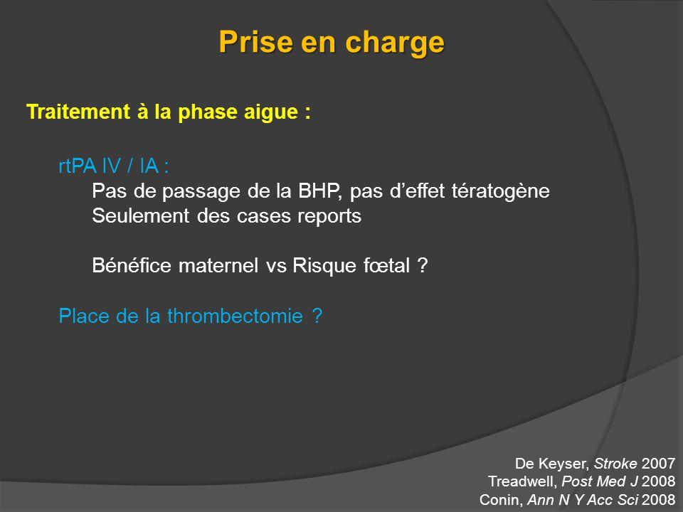 Prise en charge Traitement à la phase aigue : rtPA IV / IA : Pas de passage de la BHP, pas deffet tératogène Seulement des cases reports Bénéfice mate