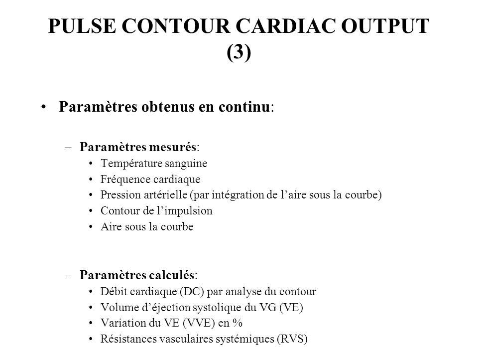 PULSE CONTOUR CARDIAC OUTPUT (3) Paramètres obtenus en continu: –Paramètres mesurés: Température sanguine Fréquence cardiaque Pression artérielle (par