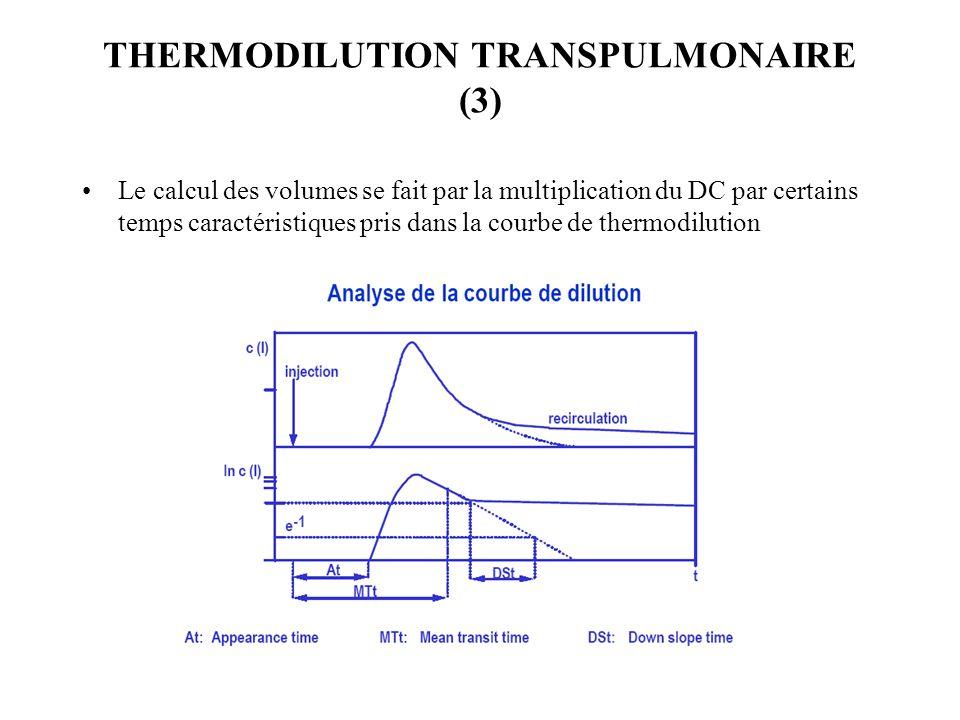 THERMODILUTION TRANSPULMONAIRE (3) Le calcul des volumes se fait par la multiplication du DC par certains temps caractéristiques pris dans la courbe de thermodilution