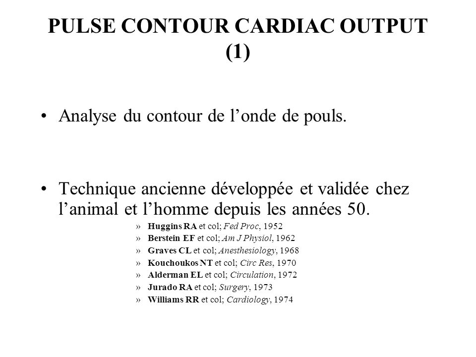 PULSE CONTOUR CARDIAC OUTPUT (2) Analyse fondée sur la relation de proportionnalité entre le volume déjection systolique ventriculaire gauche (VE) et la surface (A) sous la partie systolique de la courbe de pression artérielle: VE = A X Facteur de calibration Ce facteur doit être obtenu par 1 technique indépendante de mesure du volume déjection systolique: la thermodilution transpulmonaire sur le moniteur PiCCO