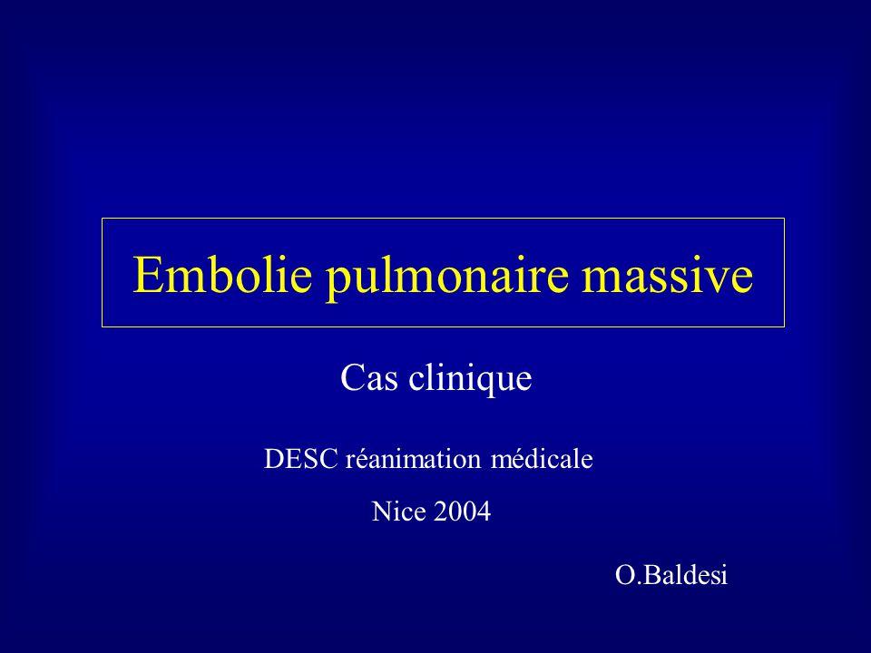 Embolie pulmonaire massive Cas clinique DESC réanimation médicale Nice 2004 O.Baldesi