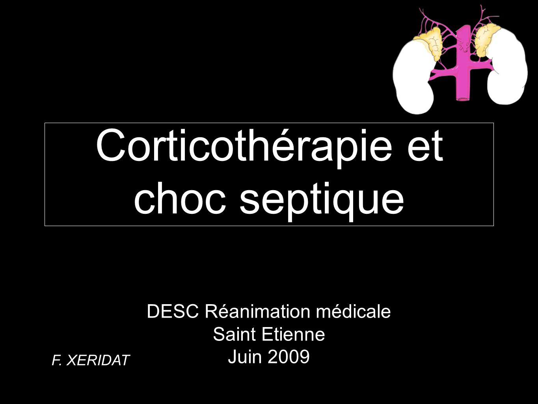 Corticothérapie et choc septique DESC Réanimation médicale Saint Etienne Juin 2009 F. XERIDAT
