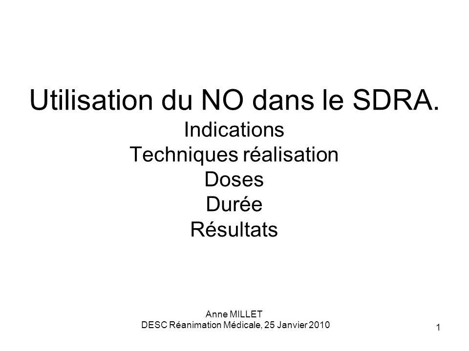 1 Utilisation du NO dans le SDRA. Indications Techniques réalisation Doses Durée Résultats Anne MILLET DESC Réanimation Médicale, 25 Janvier 2010