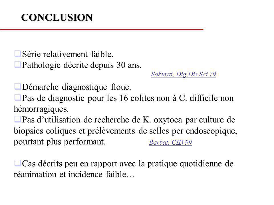 CONCLUSION Série relativement faible. Pathologie décrite depuis 30 ans. Démarche diagnostique floue. Pas de diagnostic pour les 16 colites non à C. di
