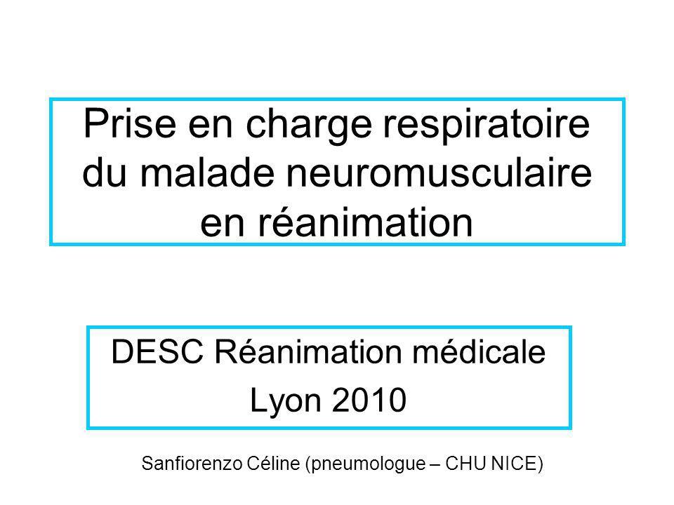 Prise en charge respiratoire du malade neuromusculaire en réanimation DESC Réanimation médicale Lyon 2010 Sanfiorenzo Céline (pneumologue – CHU NICE)