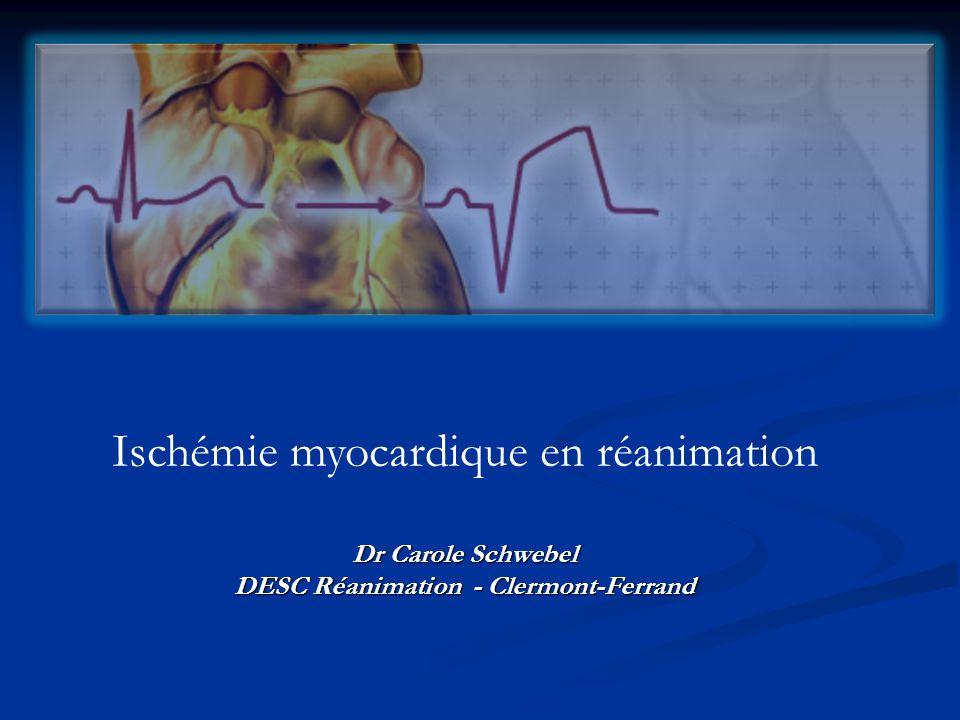 Ischémie myocardique en réanimation Dr Carole Schwebel DESC Réanimation - Clermont-Ferrand