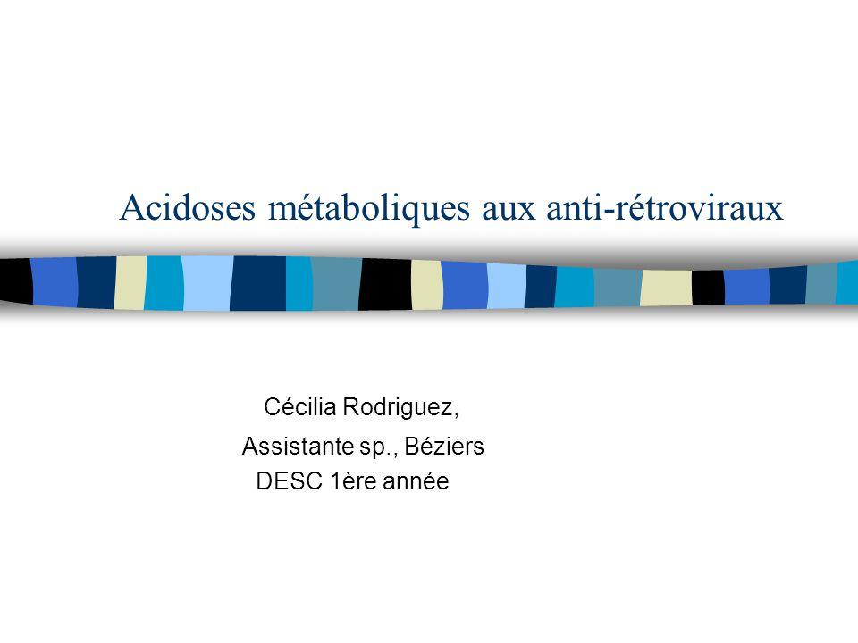 Acidoses métaboliques aux anti-rétroviraux Cécilia Rodriguez, Assistante sp., Béziers DESC 1ère année