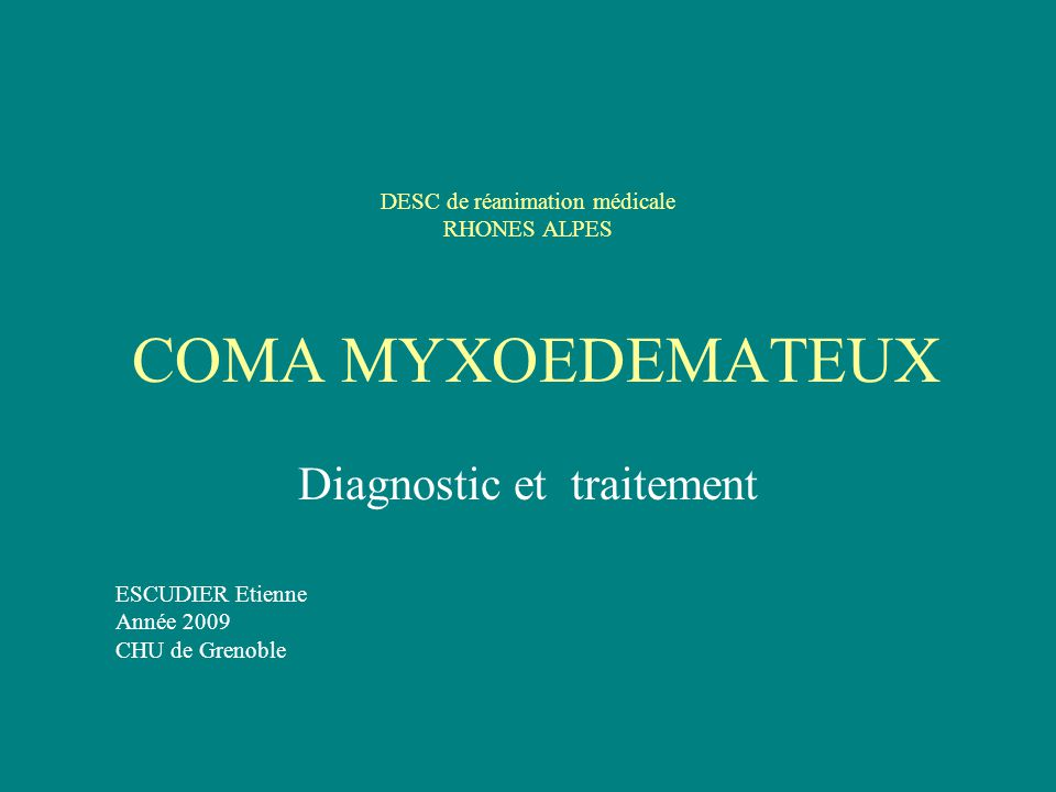 Epidémiologie Coma myxoedémateux : - rare - contexte dhypothyroïdie (déficit hormonal le plus fréquent) - évolution ultime - mortalité élevée compte tenu du terrain (15 à 60 % de mortalité) Hypothyroïdie : - primaire : 2 % de la population - secondaire : 0,005% - femme âgée dans 80 % des cas - cardiopathie