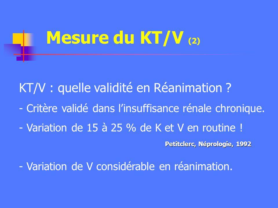 Mesure du KT/V (1) - KT/V ou clairance fonctionnelle de lurée : K = puissance dépuration de la séance T = temps réel dépuration V = volume hydrique (e