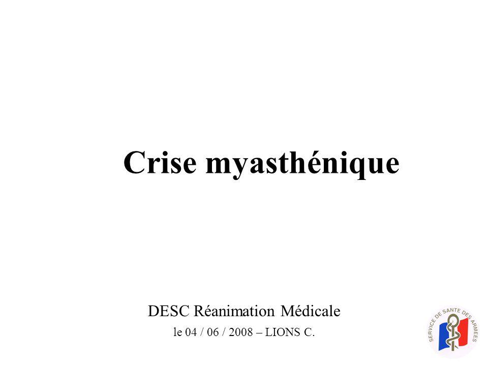 DESC Réanimation Médicale le 04 / 06 / 2008 – LIONS C. Crise myasthénique