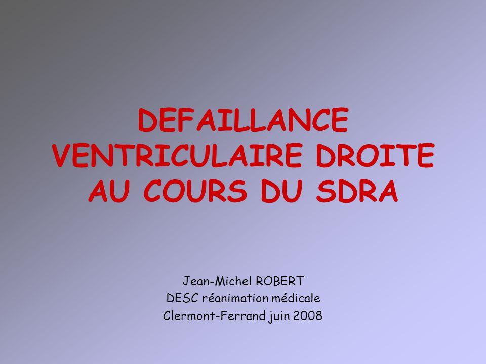 DEFAILLANCE VENTRICULAIRE DROITE AU COURS DU SDRA Jean-Michel ROBERT DESC réanimation médicale Clermont-Ferrand juin 2008