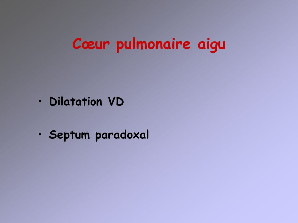 Dilatation VD = Surcharge diastolique du VD Diamètre télé-diastolique VD/ DTDVG > 0,6 Vieillard Baron – Current opinion in Critical Care 2005