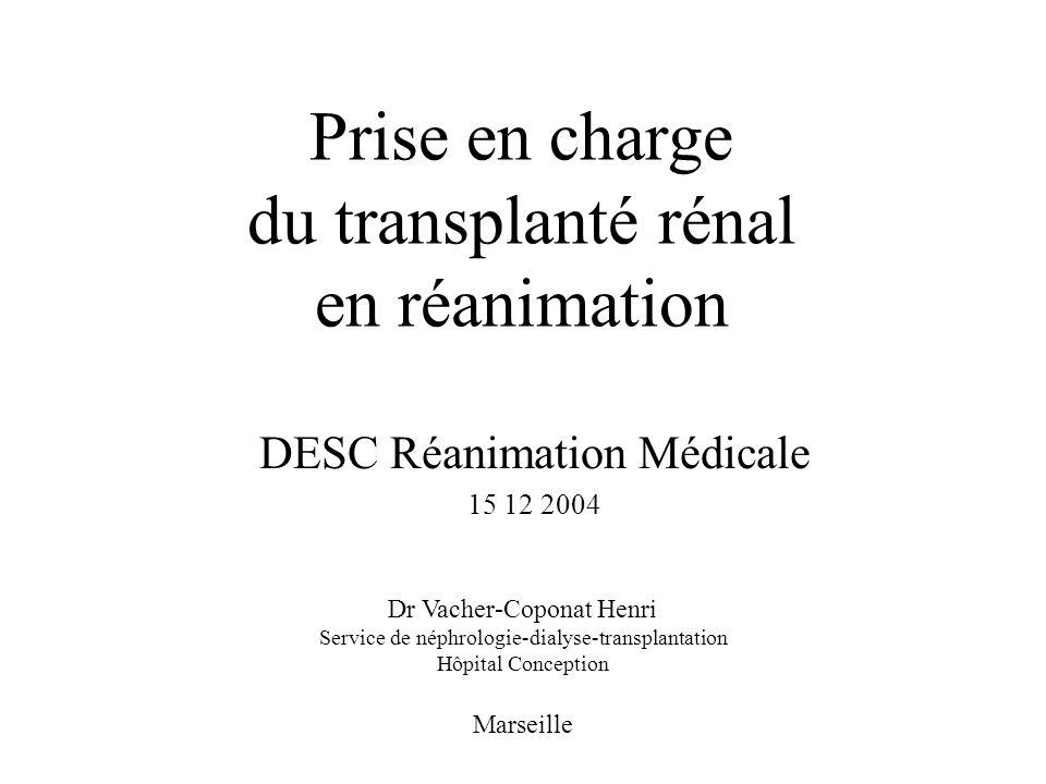 Prise en charge du transplanté rénal en réanimation DESC Réanimation Médicale 15 12 2004 Dr Vacher-Coponat Henri Service de néphrologie-dialyse-transplantation Hôpital Conception Marseille