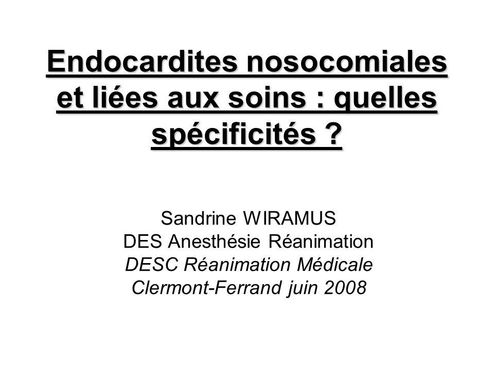 Endocardites nosocomiales et liées aux soins : quelles spécificités ? Sandrine WIRAMUS DES Anesthésie Réanimation DESC Réanimation Médicale Clermont-F