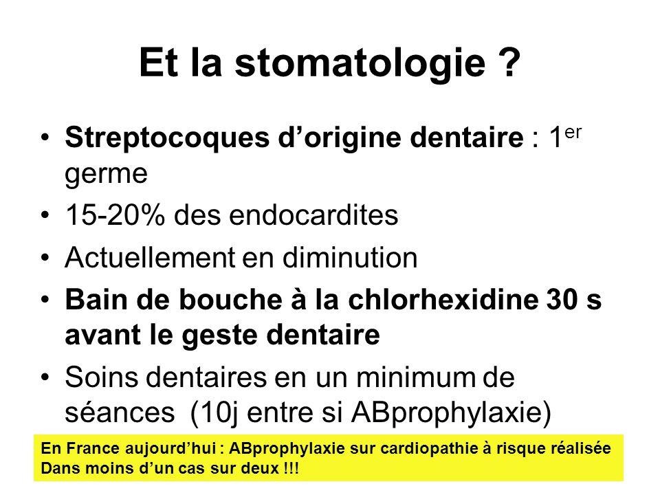 Et la stomatologie ? Streptocoques dorigine dentaire : 1 er germe 15-20% des endocardites Actuellement en diminution Bain de bouche à la chlorhexidine
