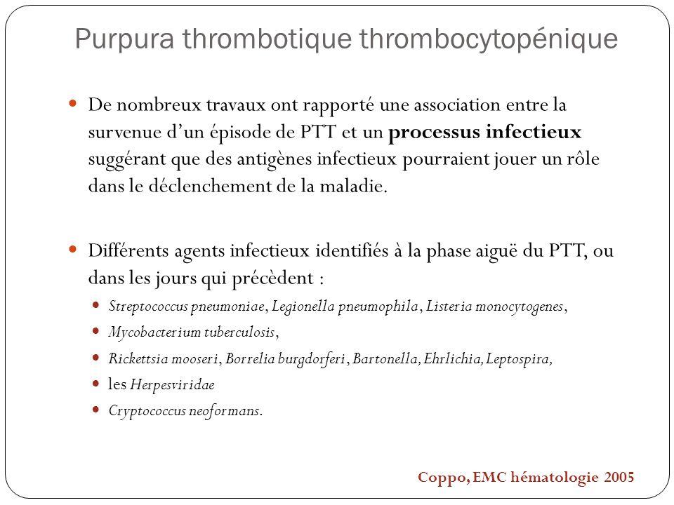 Purpura thrombotique thrombocytopénique De nombreux travaux ont rapporté une association entre la survenue dun épisode de PTT et un processus infectie
