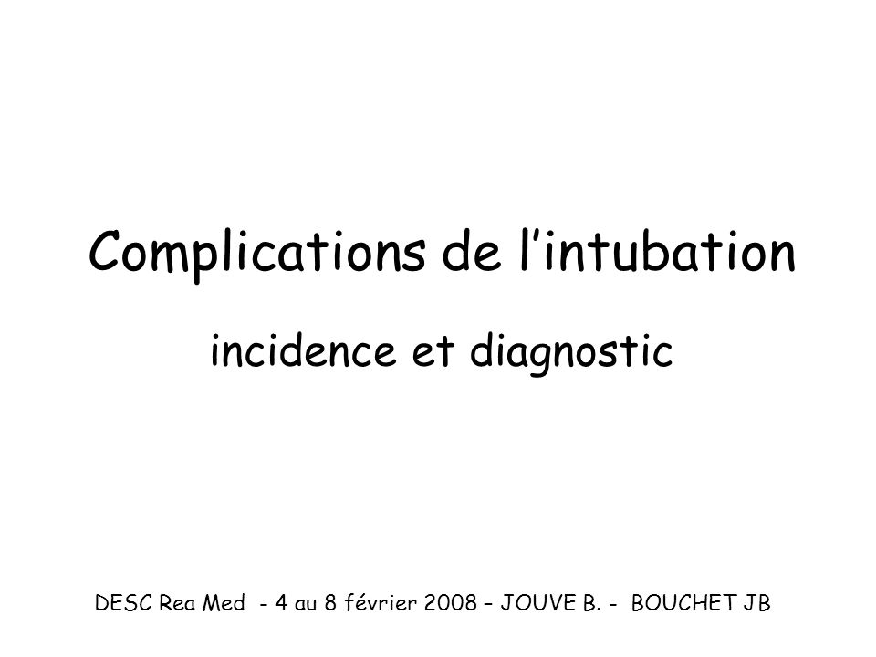 Complications de lintubation incidence et diagnostic DESC Rea Med - 4 au 8 février 2008 – JOUVE B. - BOUCHET JB