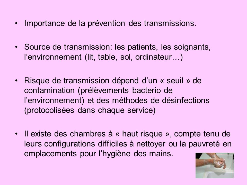 Importance de la prévention des transmissions. Source de transmission: les patients, les soignants, lenvironnement (lit, table, sol, ordinateur…) Risq