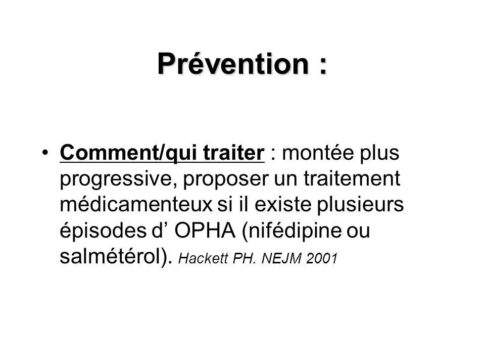 Prévention : Comment/qui traiter : montée plus progressive, proposer un traitement médicamenteux si il existe plusieurs épisodes d OPHA (nifédipine ou salmétérol).